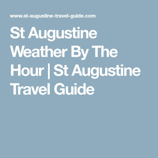 St Augustine Weather By The Hour | St Augustine Travel Guide