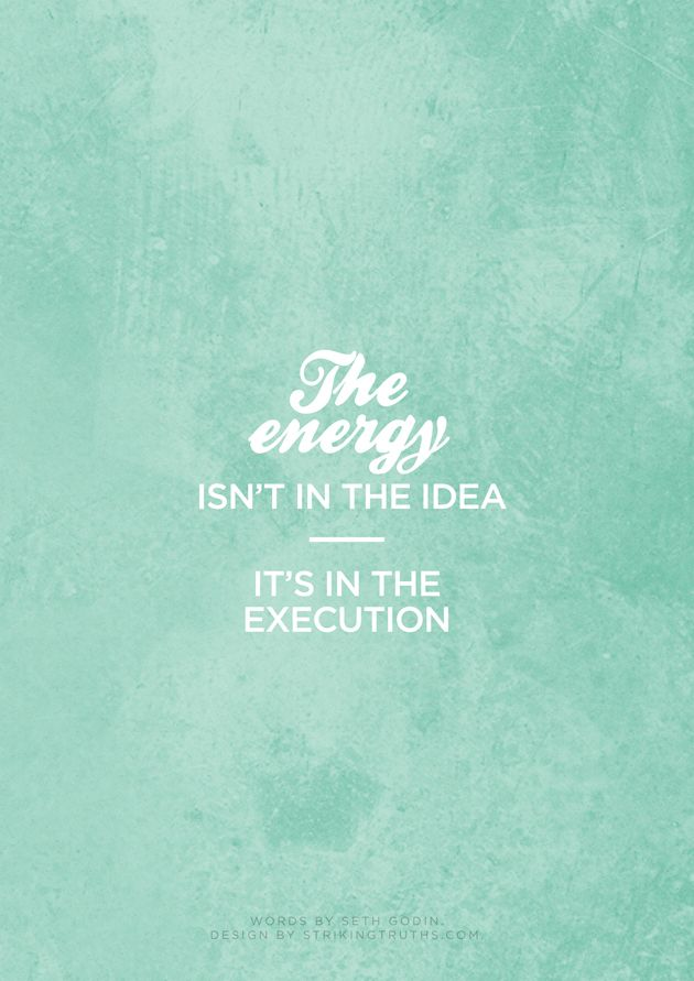 The energy isn't in the idea -- it's in the the execution. #justdoit #inspiration #quotes