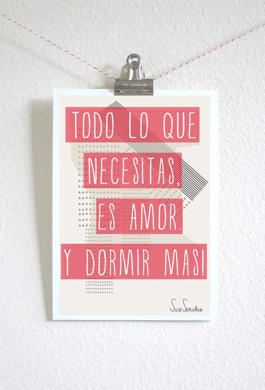 Todo lo que necesitas, es amor. Y dormir más! ( All you need is love. And sleep more! )