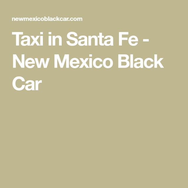 Taxi in Santa Fe - New Mexico Black Car