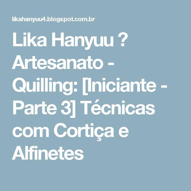 Lika Hanyuu - Artesanato - Quilling: [Iniciante - Parte 3] Técnicas com Cortiça e Alfinetes