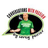 Conversations With PASSION! Corey Poirier by Entrepreneur Corey Poirier interviews Jack Canfield, Chalene Johnson, John Lee Dumas, Pat Flynn, Mari Smith, Chris Brogan, Michael Gerber on Passion, Social Media, Passive Income and Podcasting twice each week