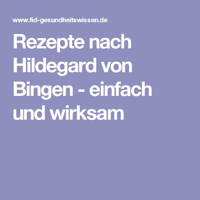 Rezepte nach Hildegard von Bingen - einfach und wirksam