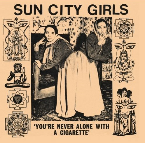 Sun City Girls - Your Never Alone With A Cigarette. Chosen by Upset the Rhythm
