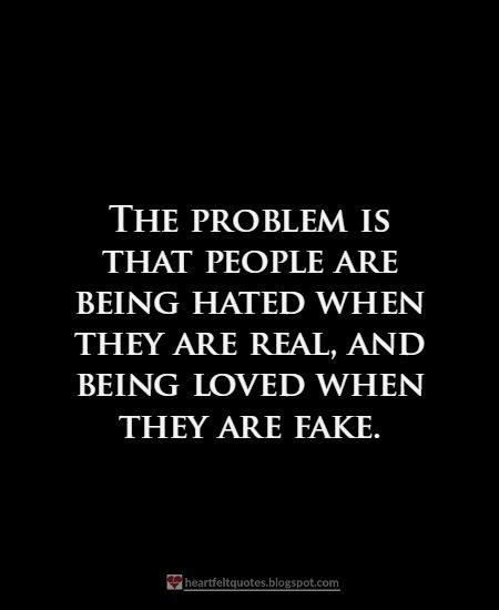 The problem is that people are being hated when they are real. | Heartfelt Quotes
