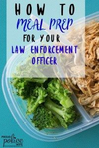 Planning meals around a law enforcement officer's schedule can be hard. Many police wives like to give meal prep support by using these great tips!