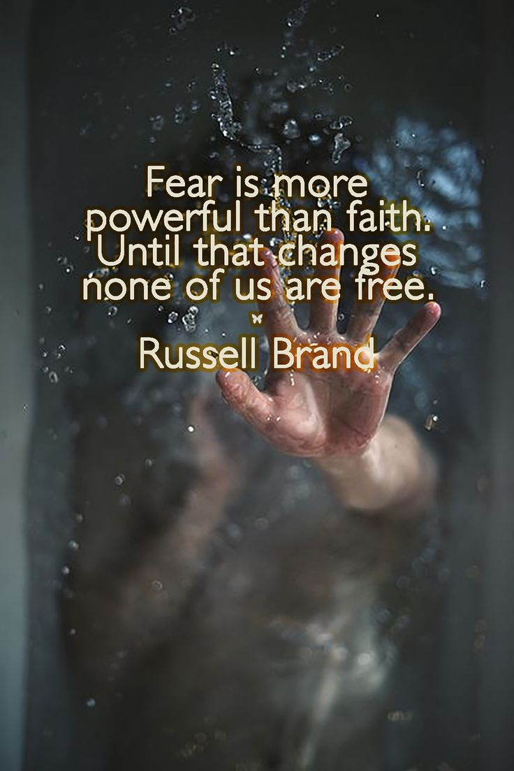Fear is more powerful than faith. Until that changes none of us are free. ♥ Russell Brand ♥