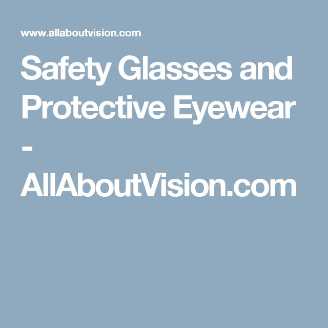 Safety Glasses and Protective Eyewear - AllAboutVision.com