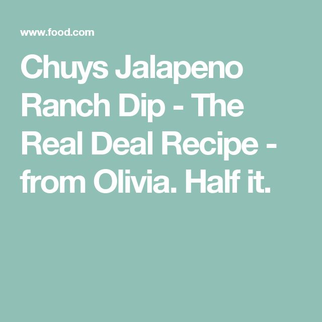 Chuys Jalapeno Ranch Dip - The Real Deal Recipe - from Olivia. Half it.