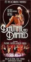 "Beautiful & Damned, Lyric Theatre – Opened 10 May 2004, Closed 14 August 2004 Described as ""sentimental mush more representative of American daytime TV soap than a stage musical"", Beautiful and Damned told the story of F.Scott and Zelda Fitzgerald through a series of flapper-style, drug fueled song and dance numbers with titles like ""She's Over the Top and He's Under the Table""."