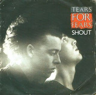 Shout - Tears For Fears. 1984.