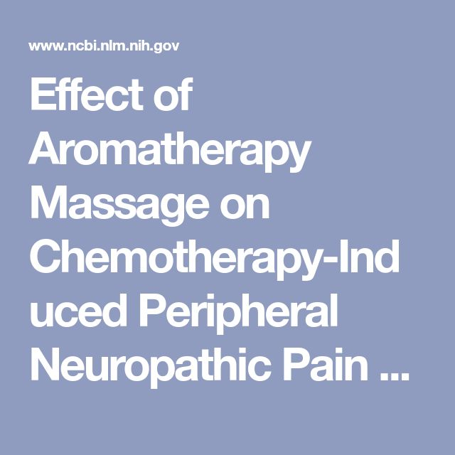 Effect of Aromatherapy Massage on Chemotherapy-Induced Peripheral Neuropathic Pain and Fatigue in Patients Receiving Oxaliplatin: An Open Label Quasi... - PubMed - NCBI