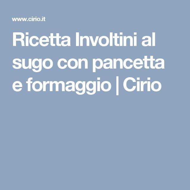 Ricetta Involtini al sugo con pancetta e formaggio | Cirio