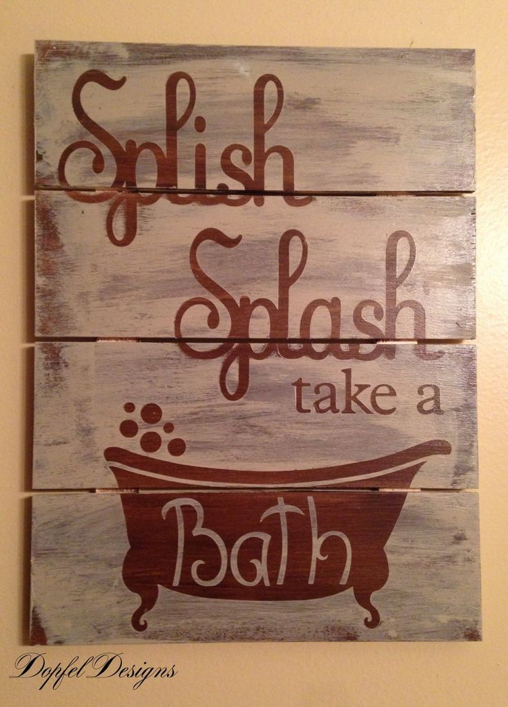 A personal favorite from my Etsy shop https://www.etsy.com/listing/250498949/splish-splash-take-a-bath-pallet-sign