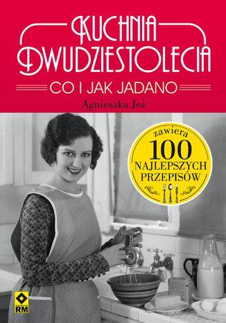 ebook Kuchnia dwudziestolecia. Co i jak jadano ePub MOBI PDF - Agnieszka Jeż - Księgarnia ebookpoint.pl