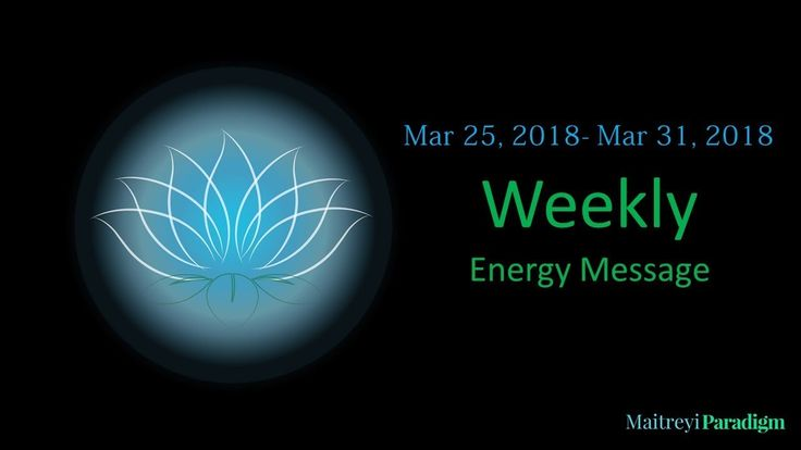 Conscious Living Weekly Energy Message for the week of March 25, 2018 th...