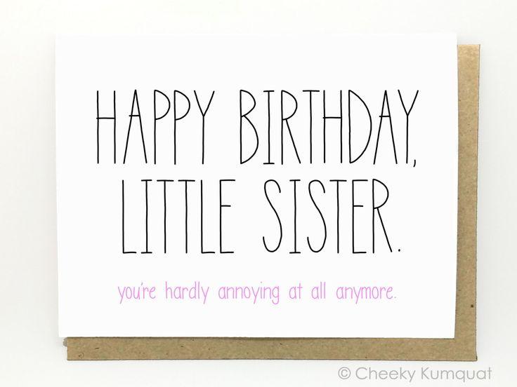Funny Birthday Card - Birthday Card for Sister - Sister Birthday Card - Little Sister. by CheekyKumquat on Etsy https://www.etsy.com/listing/127152652/funny-birthday-card-birthday-card-for