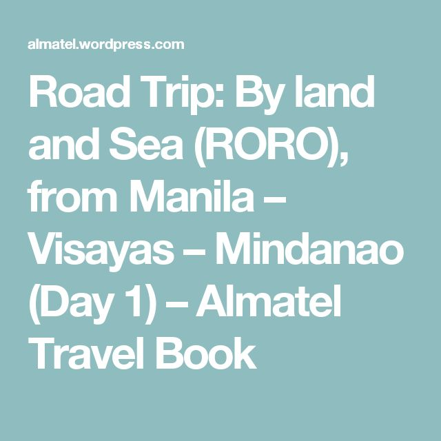 Road Trip: By land and Sea (RORO), from Manila – Visayas – Mindanao (Day 1) – Almatel Travel Book