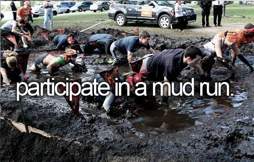 Participate in a mud run - I did the summer Wolf Run in June 2014