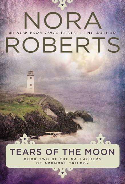 TEARS OF THE MOON by Nora Roberts -- Book Two of the Gallaghers of Ardmore Trilogy. High above the tidy village of Ardmore on a windy cliff, there is magic and music in the air, and #1 New York Times bestselling author Nora Roberts will help you find it…