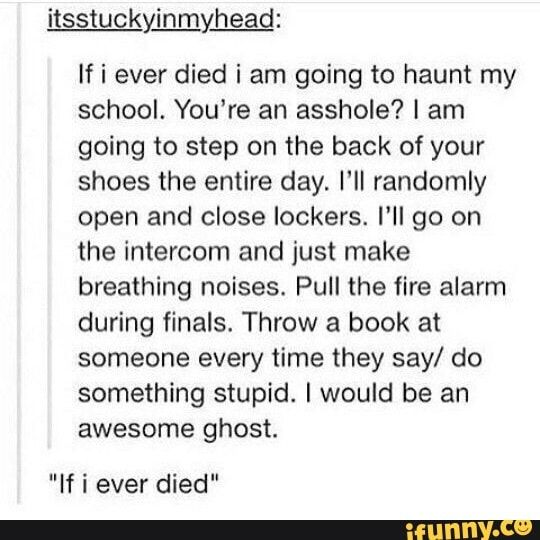 Truthfully I'm wondering why ghosts bother scaring people instead of doing this shit lmao