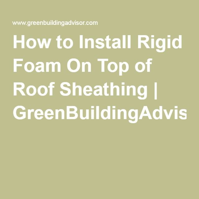 How to Install Rigid Foam On Top of Roof Sheathing | GreenBuildingAdvisor.com