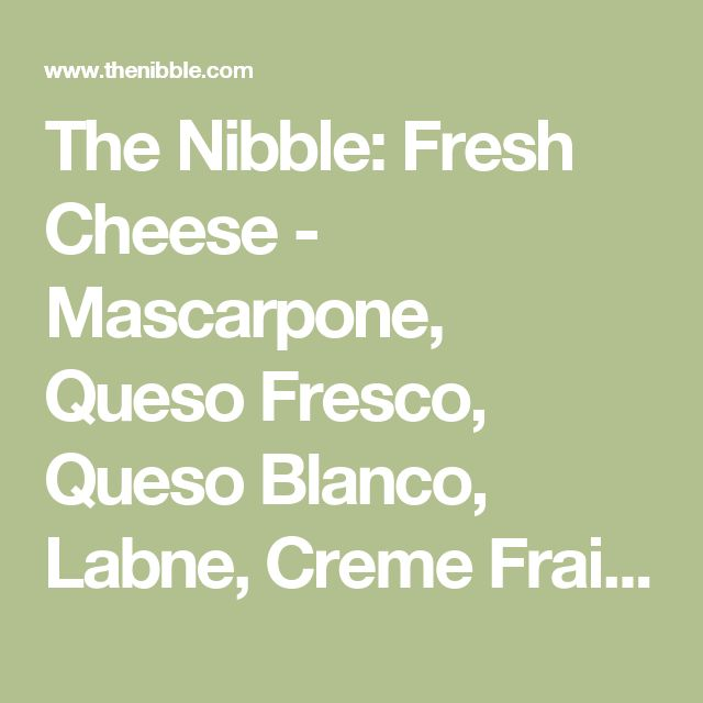 The Nibble: Fresh Cheese - Mascarpone, Queso Fresco, Queso Blanco, Labne, Creme Fraiche, Quark, Fromage Blanc
