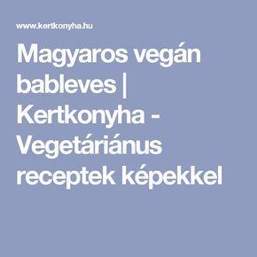 Magyaros vegán bableves | Kertkonyha - Vegetáriánus receptek képekkel