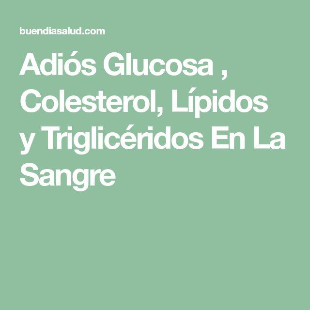 Adiós Glucosa , Colesterol, Lípidos y Triglicéridos En La Sangre