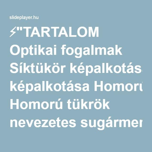"""⚡""""TARTALOM Optikai fogalmak Síktükör képalkotása Homorú tükrök nevezetes sugármenetei Homorú tükör képalkotása Domború tükrök nevezetes sugármenetei Domború."""" előadása"""