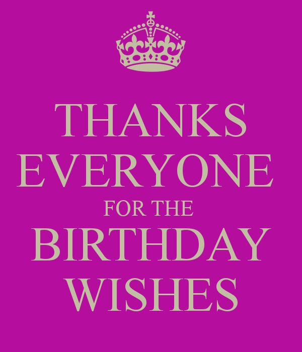 THANKS EVERYONE FOR THE BIRTHDAY WISHES