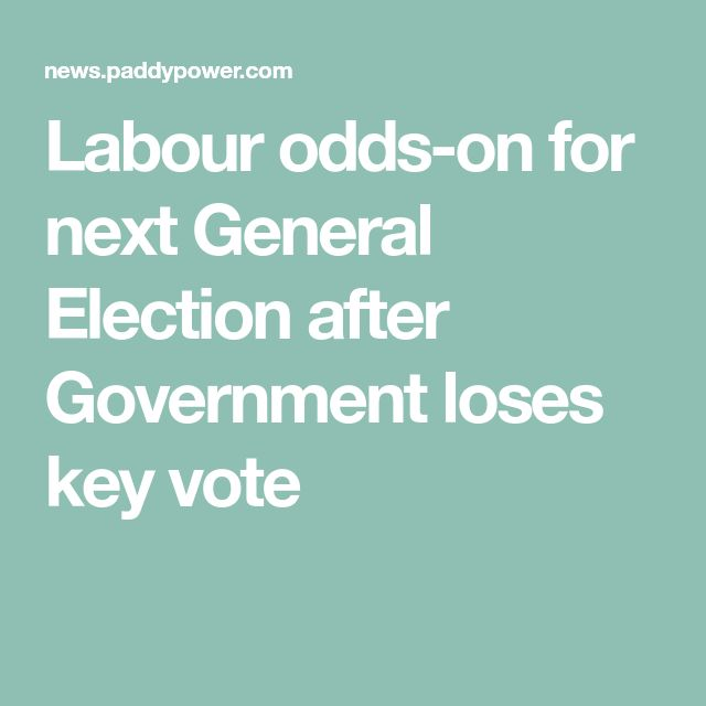 Labour odds-on for next General Election after Government loses key vote