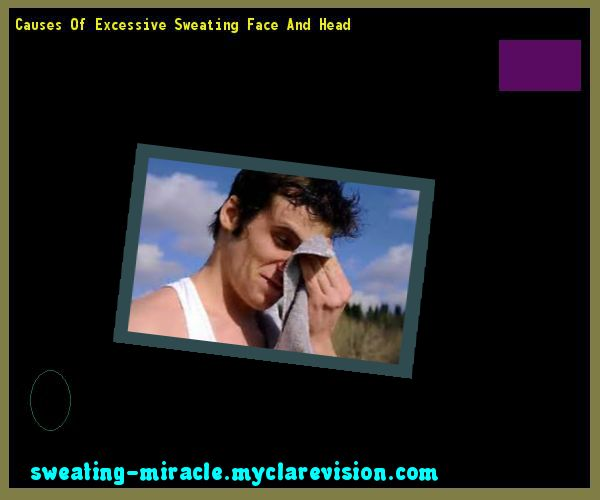 Causes Of Excessive Sweating Face And Head 214018 - Your Body to Stop Excessive Sweating In 48 Hours - Guaranteed!