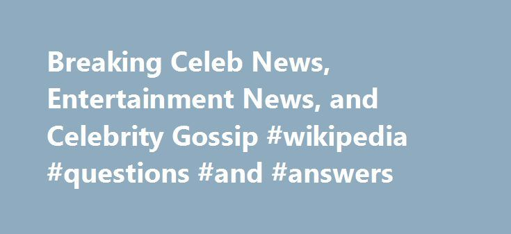 Breaking Celeb News, Entertainment News, and Celebrity Gossip #wikipedia #questions #and #answers http://answer.remmont.com/breaking-celeb-news-entertainment-news-and-celebrity-gossip-wikipedia-questions-and-answers/  #answer online # Top Stories Translate to English Translate to English This content is available customized for our international audience. Switch to US edition? This content is available customized for our international audience. Switch to Canadian edition? This content is…