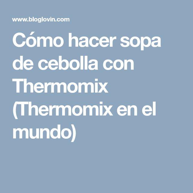 Cómo hacer sopa de cebolla con Thermomix (Thermomix en el mundo)