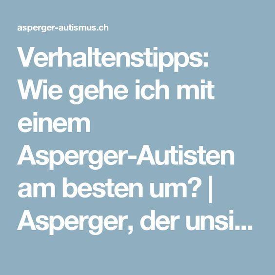 Verhaltenstipps: Wie gehe ich mit einem Asperger-Autisten am besten um?   Asperger, der unsichtbare Autismus