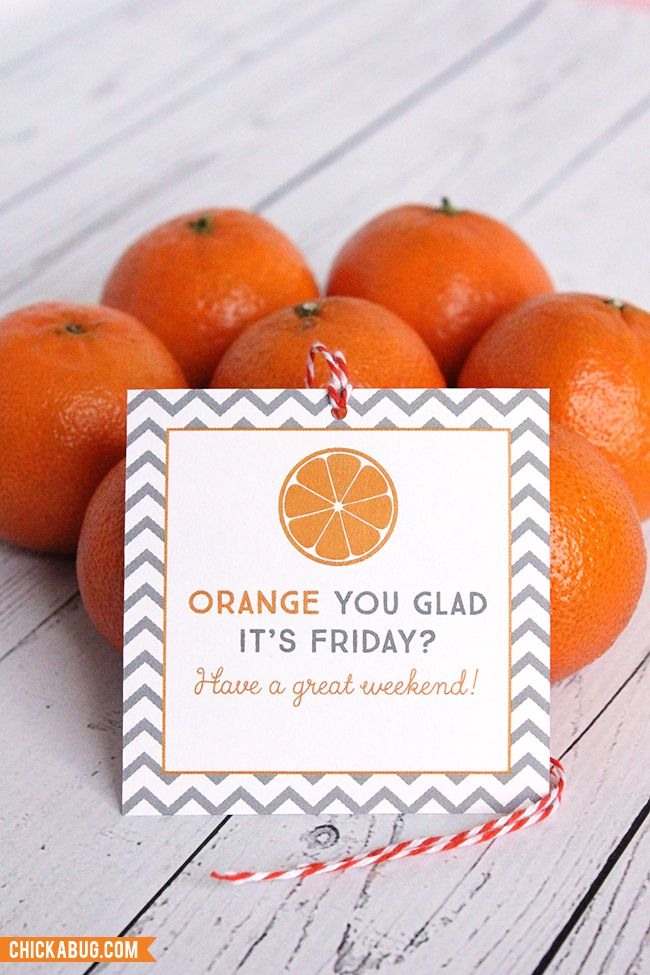 """Orange you glad it's Friday?"" - Adorable FREE printables!! Make cute little gifts for teachers, coworkers, and friends! : )"