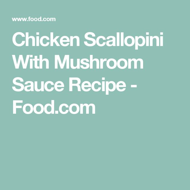 Chicken Scallopini With Mushroom Sauce Recipe - Food.com
