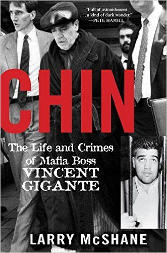 Chin: The Life and Crimes of Mafia Boss Vincent Gigante: Larry McShane: 9781617739217: