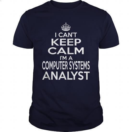 COMPUTER SYSTEMS ANALYST - KEEPCALM T4 #teeshirt #Tshirt. GET YOURS => https://www.sunfrog.com/LifeStyle/COMPUTER-SYSTEMS-ANALYST--KEEPCALM-T4-Navy-Blue-Guys.html?60505