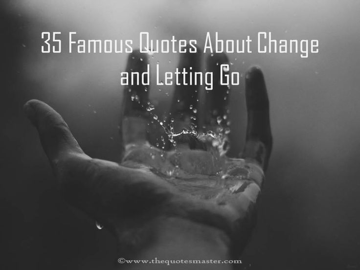Compilation of famous quotes about change and letting go.