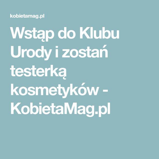 Wstąp do Klubu Urody i zostań testerką kosmetyków - KobietaMag.pl