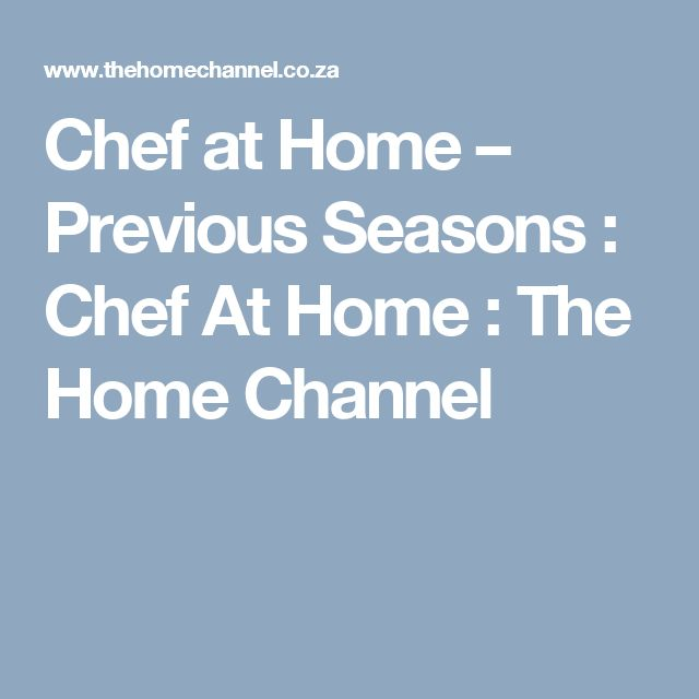 Chef at Home – Previous Seasons :  Chef At Home : The Home Channel