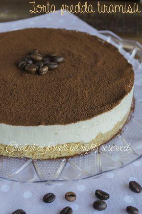 torta fredda tiramisù mascarpone caffè panna e uova ricetta cheesecake dolce veloce senza cottura estate