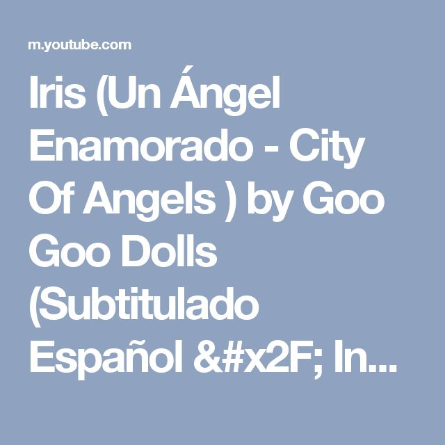 Iris (Un Ángel Enamorado - City Of Angels ) by Goo Goo Dolls (Subtitulado Español / Inglés) - YouTube