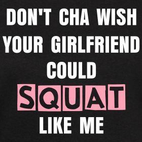 Don't cha wish your girlfriend could SQUAT  like me!Of, Inspiration, Quote, Scoreboard, Girlfriends, Squats, Crossfit, Health, Fit Motivation