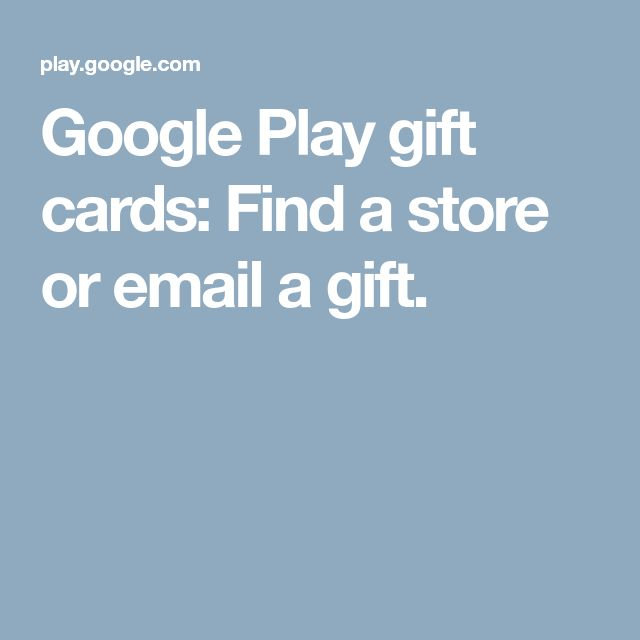 Google Play gift cards: Find a store or email a gift.