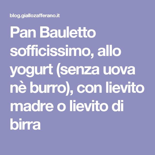 Pan Bauletto sofficissimo, allo yogurt (senza uova nè burro), con lievito madre o lievito di birra