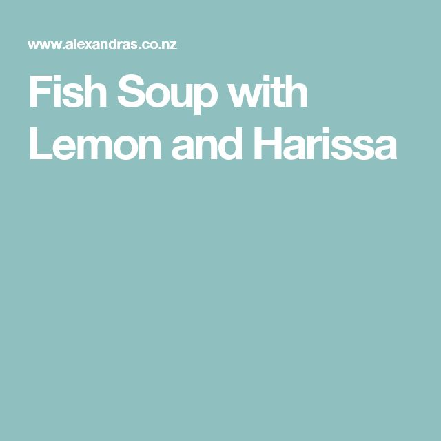 Fish Soup with Lemon and Harissa