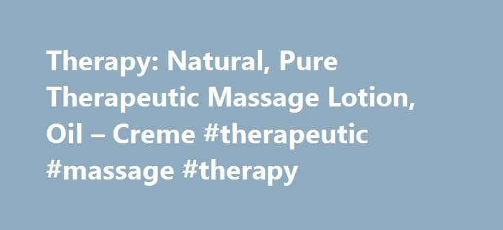 Therapy: Natural, Pure Therapeutic Massage Lotion, Oil – Creme #therapeutic #massage #therapy http://boston.remmont.com/therapy-natural-pure-therapeutic-massage-lotion-oil-creme-therapeutic-massage-therapy/  # Sombra Massage Therapy Nature's best is often pure and simple. And Nature's pure ingredients are what we add to Sombra's exclusive line of massage products. Silky Soft Massage Crème and Therapeutic Massage Lotion are formulated with a blend of natural ingredients to give you the effect…